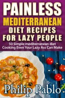 Painless Mediterranean Diet Recipes For Lazy People: 50 Simple Mediterranean Coo