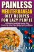 Painless Mediterranean Diet Recipes For Lazy People: 50 Simple Mediterranean Cooking by Phillip Pablo