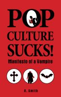 Cover for 'Pop Culture Sucks, Manifesto Of A Vampire'