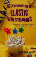 Cover for 'In Celebration of Elastic Waistbands'