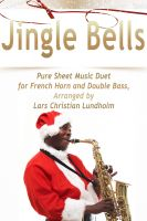 Cover for 'Jingle Bells Pure Sheet Music Duet for French Horn and Double Bass, Arranged by Lars Christian Lundholm'