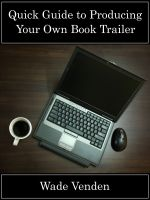 Cover for 'Quick Guide to Producing Your Own Book Trailer'