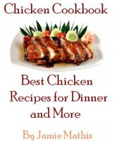 Cover for 'Chicken Cookbook - Best Chicken Recipes for Dinner and More'