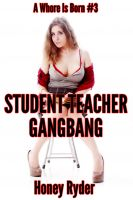 Cover for 'Student Teacher Gangbang (A Reluctant First Time Group Sex Erotic Short)(A Whore Is Born #3)'