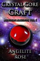 Cover for '(Meridian Archives) Crystal Core Craft, Vol. I'