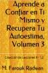 Aprende a Confiar en Ti Mismo y Recupera Tu Autoestima, Volumen 3 by M. Farouk Radwan