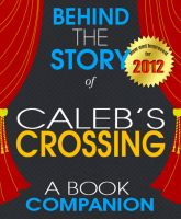 Cover for 'Caleb's Crossing:  Behind the Story | For the Fans, By the Fans - (A Background Information Book Companion)'