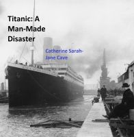 Cover for 'Titanic: A Man-Made Disaster'
