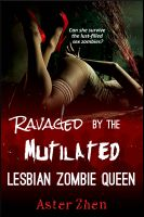 Cover for 'Ravaged by the Mutilated Lesbian Zombie Queen (erotic horror)'