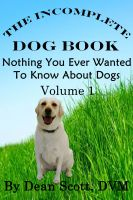 Cover for 'The Incomplete Dog Book - Nothing You Ever Wanted To Know About Dogs Volume 1'
