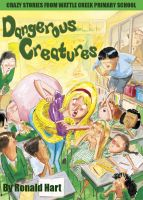 Cover for 'Dangerous Creatures: Crazy Stories from Wattle Creek Primary School'