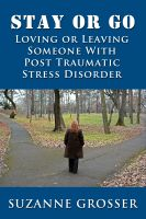 Cover for 'Stay or Go: Loving or Leaving Someone with PTSD'