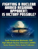 Cover for 'Fighting a Nuclear-Armed Regional Opponent: Is Victory Possible? Earth Penetration Warheads, EMP, High-Altitude Nuclear Detonation (HAND), Nuclear Weapons Effects, Nuclear Proliferation'