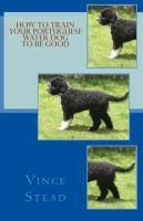 Cover for 'How to Train your Portuguese Water Dog to be Good'