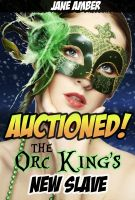 Cover for 'Auctioned! The Orc King's New Slave'