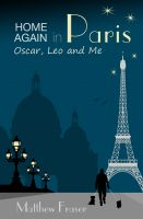Cover for 'Home Again in Paris: Oscar, Leo and Me'