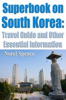 Cover for 'Superbook on South Korea: Travel Guide and Other Essential Information'