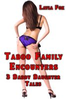Cover for 'Taboo Family Encounters - 3 Daddy Daughter Tales'