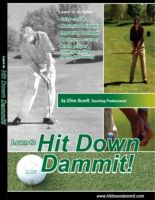 Cover for 'Hit Down Dammit! (The Key to Golf)'