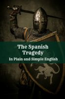Cover for 'The Spanish Tragedy In Plain and Simple English'