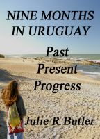 Cover for 'Nine Months in Uruguay: Past, Present, Progress'