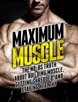 Cover for 'Maximum Muscle: The No-BS Truth About Getting Bigger, Leaner, and Stronger'