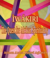 Cover for 'IWAKIRI: THE QUEST FOR AFRIKAN SPIRITUALITY'