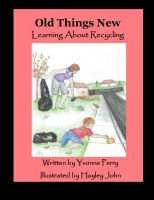 Cover for 'Old Things New ~ Learning About Recycling'