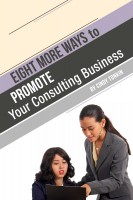 Eight (more) ways to Market your Consulting Business: Without Cold Calling
