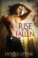 Cover for 'Rise of the Fallen (All the King's Men - Book 1)'