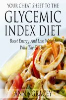 Cover for 'Your Cheat Sheet To The Glycemic Index Diet Boost Energy And Lose Weight With The GI Diet'
