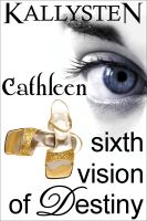 Cover for 'Sixth Vision of Destiny – Cathleen'