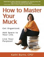 Cover for 'How to Master Your Muck ~ Get Organized. Add Space to Your Life. Live Your Purpose!'