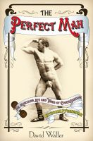 Cover for 'The Perfect Man: The Muscular Life and Times of Eugen Sandow, Victorian Strongman'