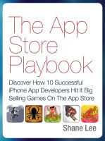Cover for 'The App Store Playbook: Discover How 10 Successful iPhone App Developers Hit It Big Selling Games On The App Store'