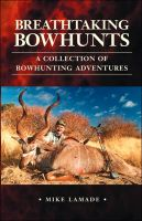 Cover for 'Breathtaking Bowhunts: A Collection of Bowhunting Adventures'