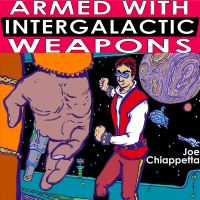 Cover for 'Armed With Intergalactic Weapons Not Of This World: An autobiographical science fiction voyage of Silly Daddy'