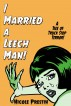 I Married a Leech Man! by Nicole Prestin