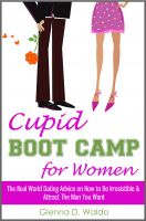 Cover for 'Cupid Boot Camp for Women: The Real World Dating Advice on How to Be Irresistible & Attract The Man You Want'