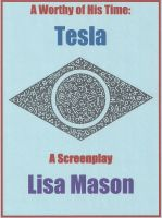 Cover for 'Tesla, A Worthy of His Time, A Screenplay'