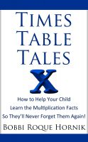 Cover for 'Times Table Tales: How To Help Your Child Learn the Multiplication Facts So They'll Never Forget Them Again!'