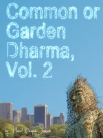 Cover for 'Common or Garden Dharma. Essays on Contemporary Buddhism, Volume 2'