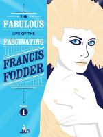 Cover for 'The fabulous life of the fascinating Francis Fodder (Book 1)'