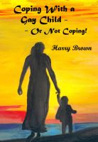 Cover for 'Coping With a Gay Child - Or Not Coping!'