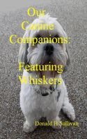 Cover for 'Our Canine Companions:  Featuring Whiskers'