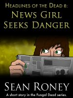 Cover for 'Headlines of the Dead 8: News Girl Seeks Danger'