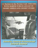 Cover for 'U.S. Marines in the Persian Gulf, 1990-1991 - With Marine Forces Afloat In Desert Shield And Desert Storm, Somalia, General Schwarzkopf, General Boomer'