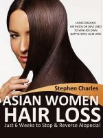 Cover for 'Asian Women Hair Loss – Just 6 Weeks to Stop & Reverse Alopecia!  The Organic Way an Asian Doctor, Dr Devi Used to Win Her Own Battle with Hair Loss'