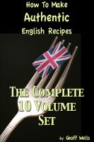 Cover for 'How To Make Authentic English Recipes The Complete 10 Volume Set'
