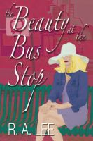 Cover for 'The Beauty at the Bus Stop: A Novel'
